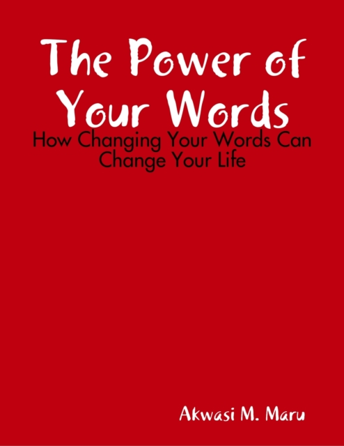 Power of Your Words: How Changing Your Words Can Change Your Life