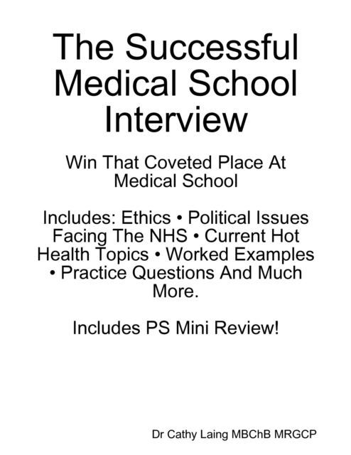 Successful Medical School Interview: Win That Coveted Place At Medical  School Includes: Ethics * Political Issues Facing The NHS * Current Hot  Health