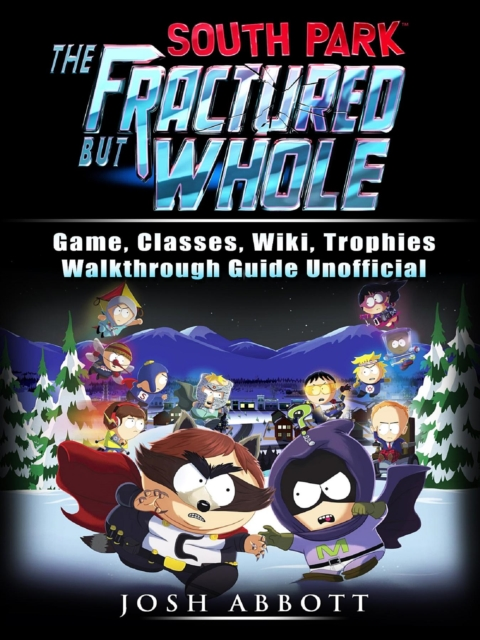 South Park The Fractured But Whole Game, Classes, Wiki, Trophies
