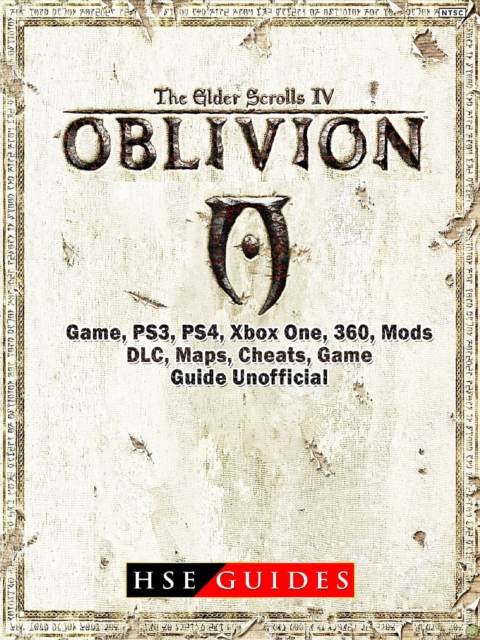 Elder Scrolls IV Oblivion Game, PS3, PS4, Xbox One, 360, Mods, DLC, Maps,  Cheats, Game Guide Unofficial